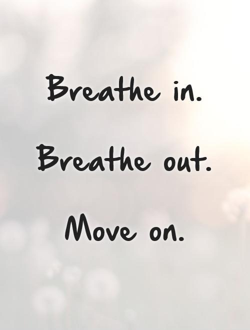 breathe-in-breathe-out-move-on-quote-1